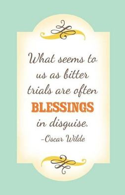 Whst-seems-to-us-as-bitter-trials-are-oftne-blessings-in-disguise